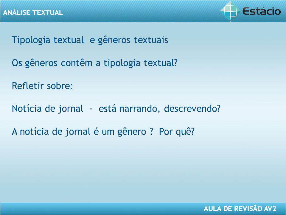 ANÁLISE TEXTUAL AULA DE REVISÃO AV2 Tipologia textual e gêneros textuais Os gêneros contêm a tipologia textual.
