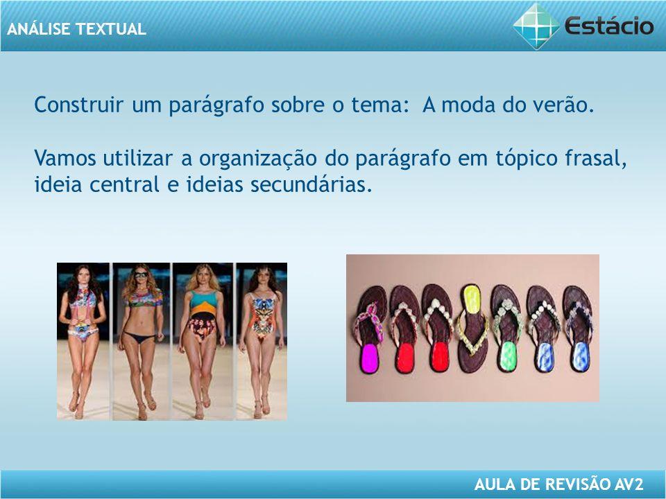 ANÁLISE TEXTUAL AULA DE REVISÃO AV2 Construir um parágrafo sobre o tema: A moda do verão.