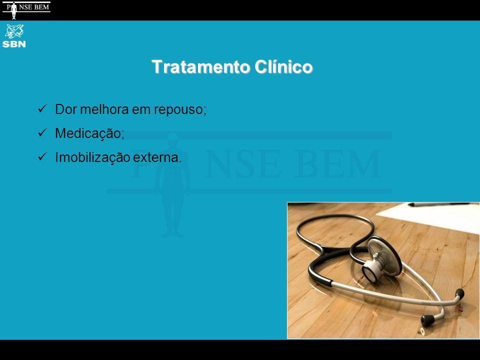 Tratamento Clínico Dor melhora em repouso; Medicação; Imobilização externa.