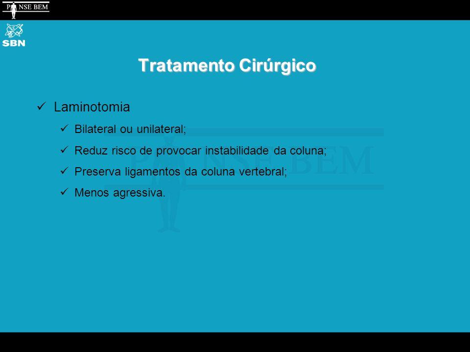 Tratamento Cirúrgico Laminotomia Bilateral ou unilateral; Reduz risco de provocar instabilidade da coluna; Preserva ligamentos da coluna vertebral; Menos agressiva.