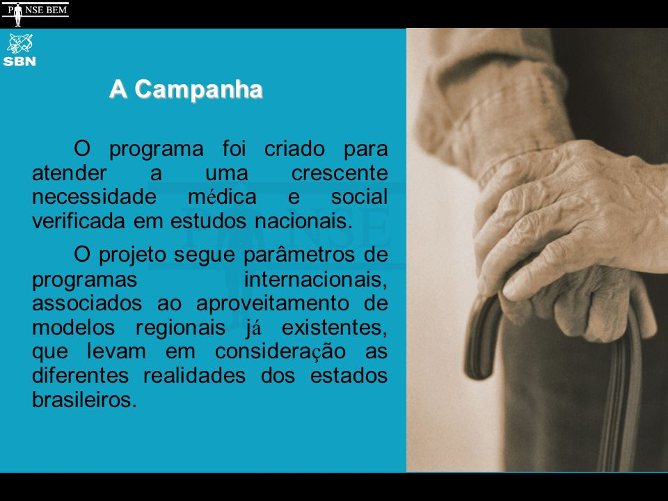 A Campanha O programa foi criado para atender a uma crescente necessidade m é dica e social verificada em estudos nacionais.