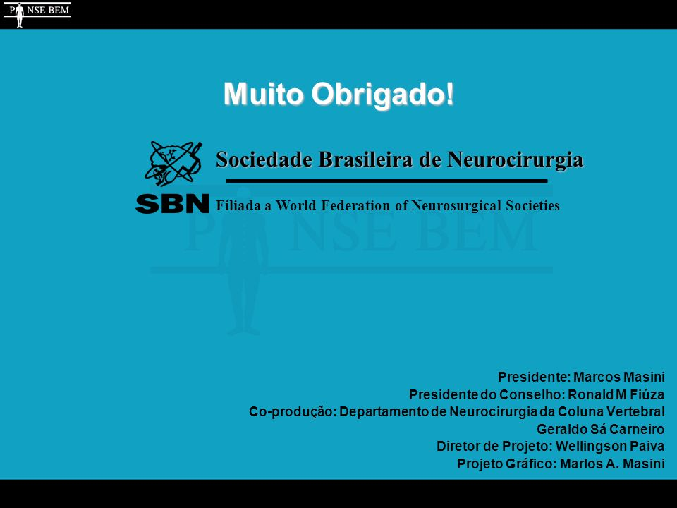 Muito Obrigado! Sociedade Brasileira de Neurocirurgia Filiada a World Federation of Neurosurgical Societies Presidente: Marcos Masini Presidente do Co