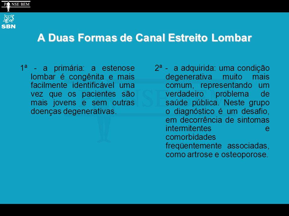 A Duas Formas de Canal Estreito Lombar 1ª - a primária: a estenose lombar é congênita e mais facilmente identificável uma vez que os pacientes são mais jovens e sem outras doenças degenerativas.