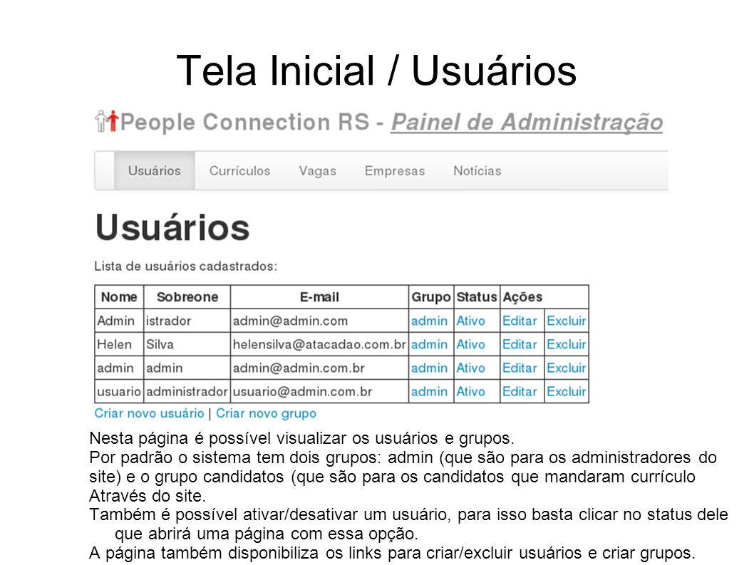 Tela Inicial / Usuários Nesta página é possível visualizar os usuários e grupos. Por padrão o sistema tem dois grupos: admin (que são para os administ