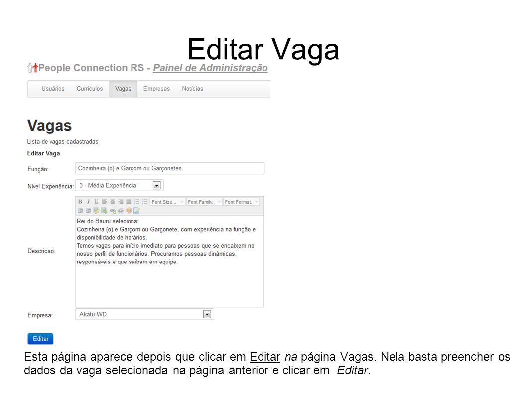 Editar Vaga Esta página aparece depois que clicar em Editar na página Vagas. Nela basta preencher os dados da vaga selecionada na página anterior e cl