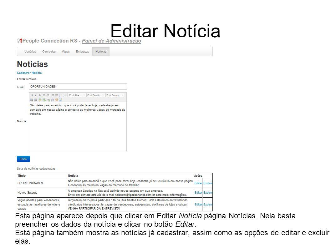 Editar Notícia Esta página aparece depois que clicar em Editar Notícia página Notícias. Nela basta preencher os dados da notícia e clicar no botão Edi