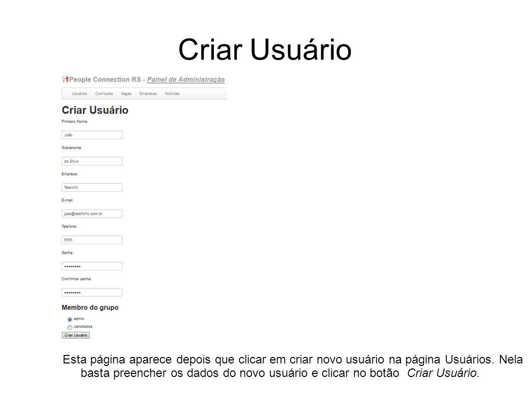 Criar Usuário Esta página aparece depois que clicar em criar novo usuário na página Usuários. Nela basta preencher os dados do novo usuário e clicar n
