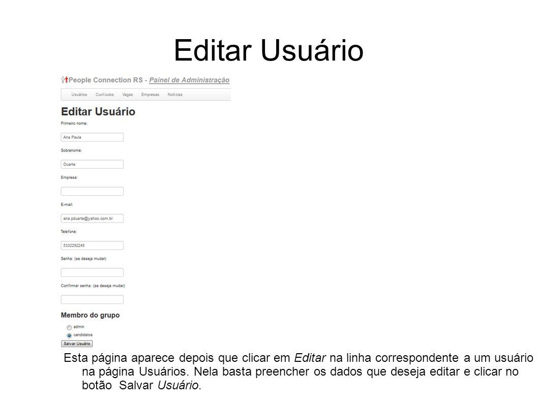 Editar Usuário Esta página aparece depois que clicar em Editar na linha correspondente a um usuário na página Usuários. Nela basta preencher os dados