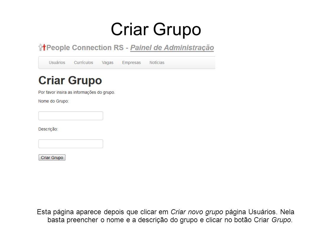 Criar Grupo Esta página aparece depois que clicar em Criar novo grupo página Usuários. Nela basta preencher o nome e a descrição do grupo e clicar no