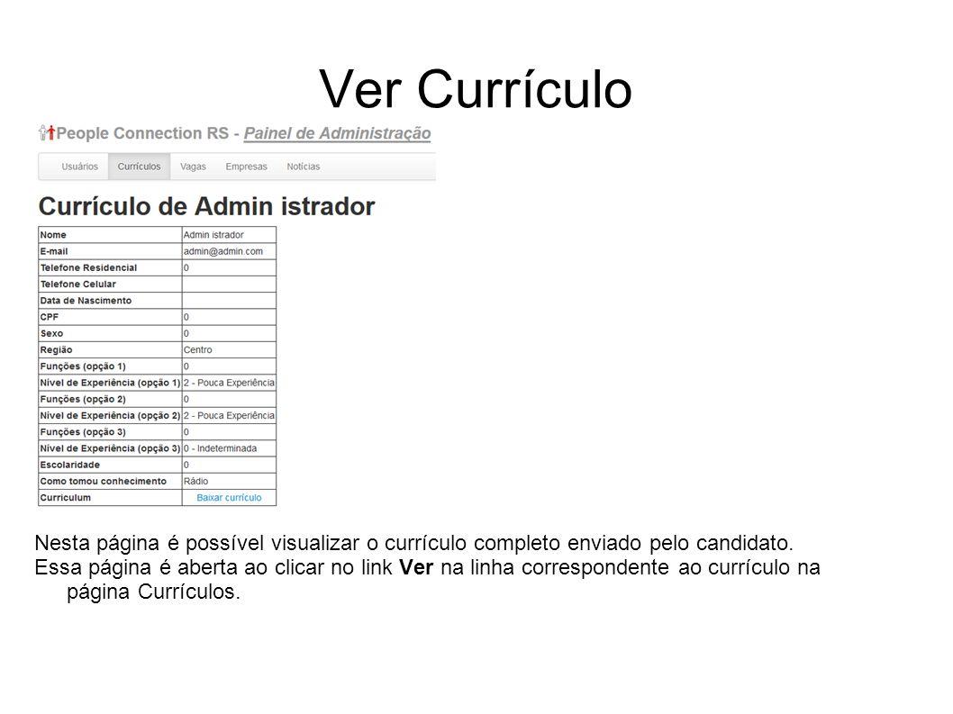 Ver Currículo Nesta página é possível visualizar o currículo completo enviado pelo candidato. Essa página é aberta ao clicar no link Ver na linha corr