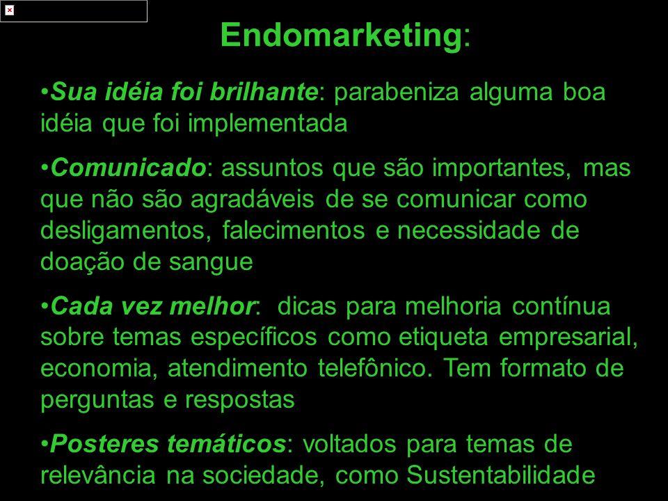 Endomarketing: Sua idéia foi brilhante: parabeniza alguma boa idéia que foi implementada Comunicado: assuntos que são importantes, mas que não são agr