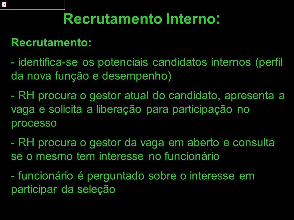 Recrutamento Interno : Recrutamento: - identifica-se os potenciais candidatos internos (perfil da nova função e desempenho) - RH procura o gestor atua