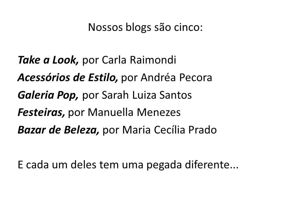 Primeiro, vamos falar de Take a Look, o blog da Carla www.revistaestilo.com.br/blogs/take-a-look