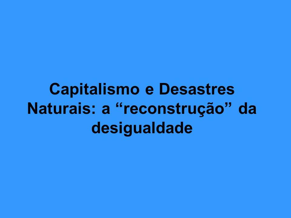 Capitalismo e Desastres Naturais: a reconstrução da desigualdade