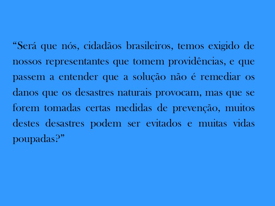 Será que nós, cidadãos brasileiros, temos exigido de nossos representantes que tomem providências, e que passem a entender que a solução não é remedia