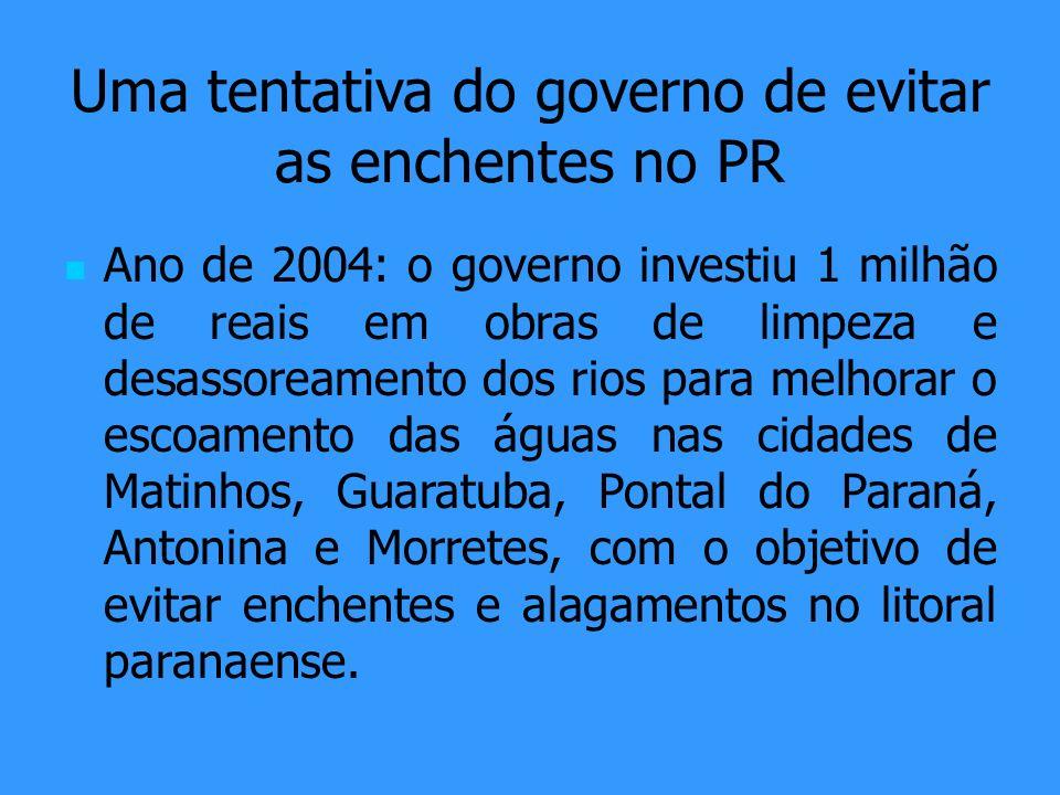 Uma tentativa do governo de evitar as enchentes no PR Ano de 2004: o governo investiu 1 milhão de reais em obras de limpeza e desassoreamento dos rios