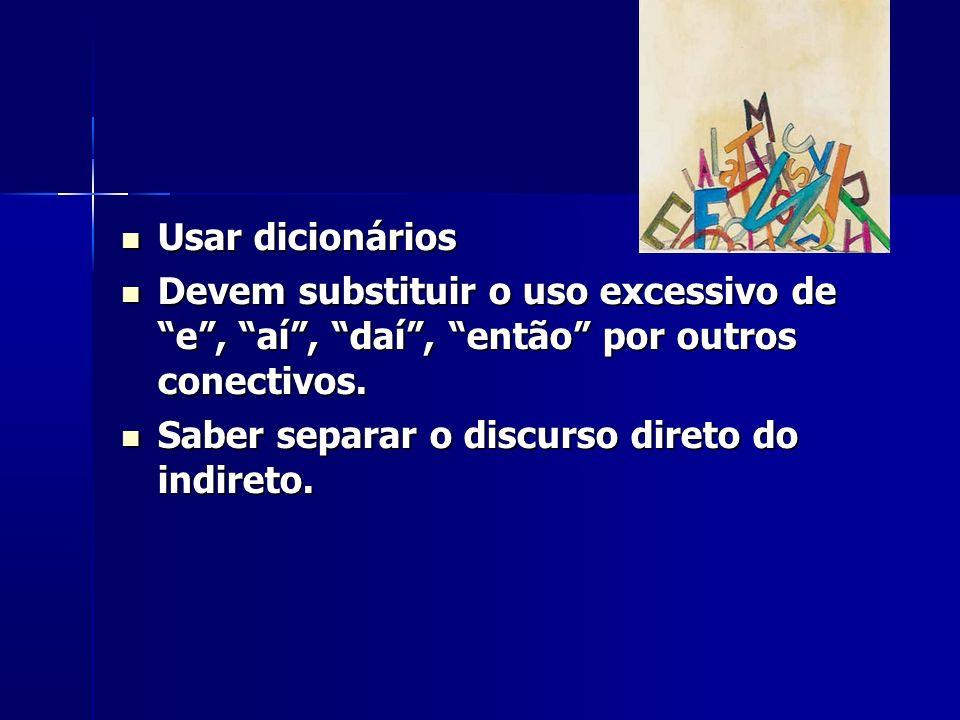 Usar dicionários Usar dicionários Devem substituir o uso excessivo de e, aí, daí, então por outros conectivos.