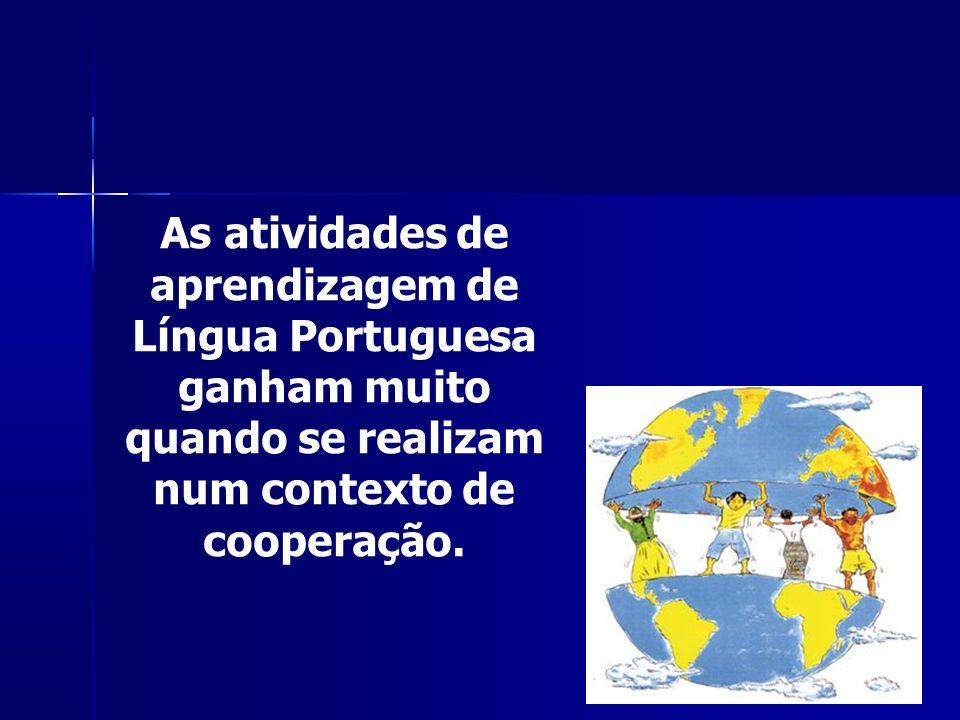 As atividades de aprendizagem de Língua Portuguesa ganham muito quando se realizam num contexto de cooperação.