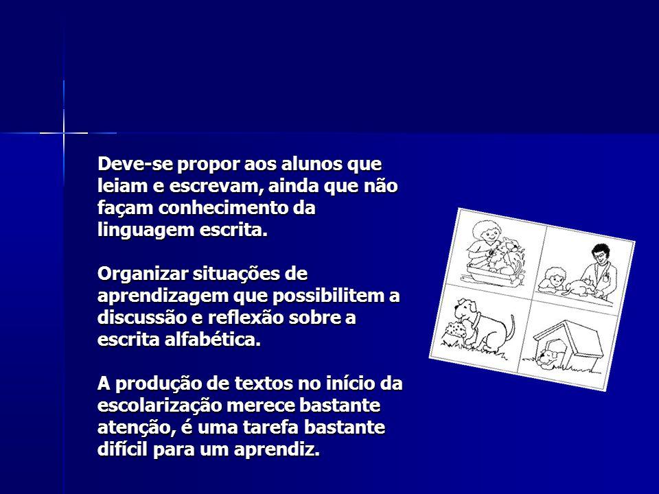 Deve-se propor aos alunos que leiam e escrevam, ainda que não façam conhecimento da linguagem escrita.
