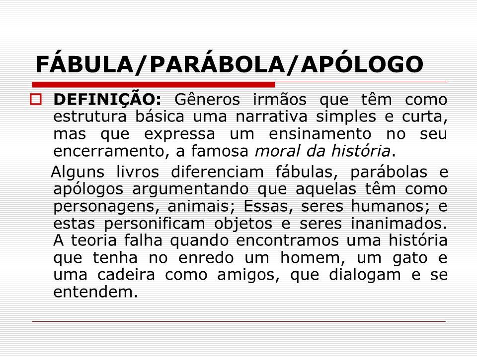 FÁBULA/PARÁBOLA/APÓLOGO DEFINIÇÃO: Gêneros irmãos que têm como estrutura básica uma narrativa simples e curta, mas que expressa um ensinamento no seu