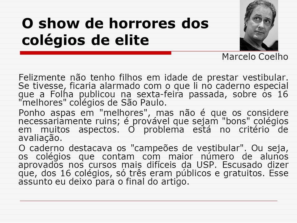 O show de horrores dos colégios de elite Marcelo Coelho Felizmente não tenho filhos em idade de prestar vestibular. Se tivesse, ficaria alarmado com o