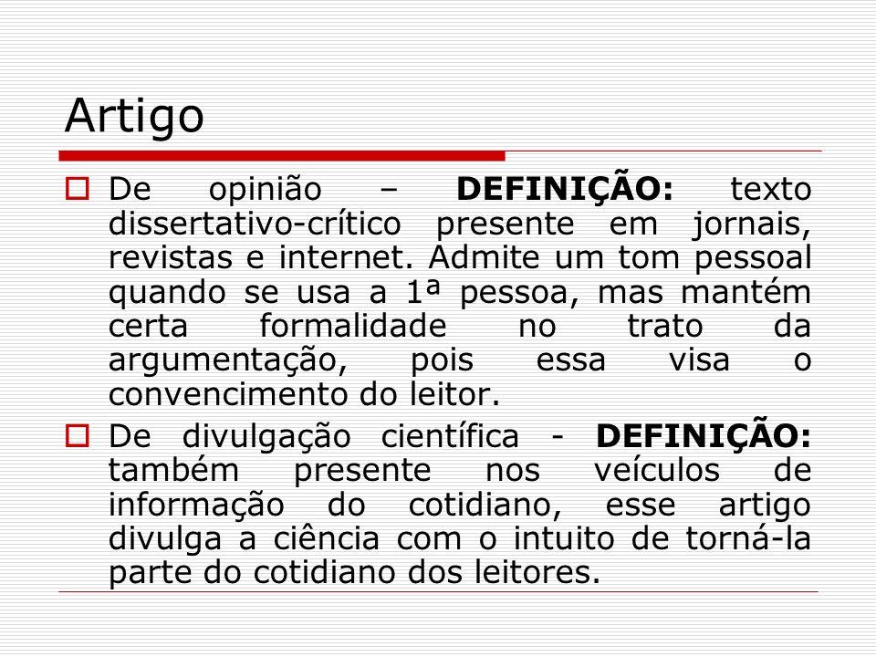 Artigo De opinião – DEFINIÇÃO: texto dissertativo-crítico presente em jornais, revistas e internet. Admite um tom pessoal quando se usa a 1ª pessoa, m
