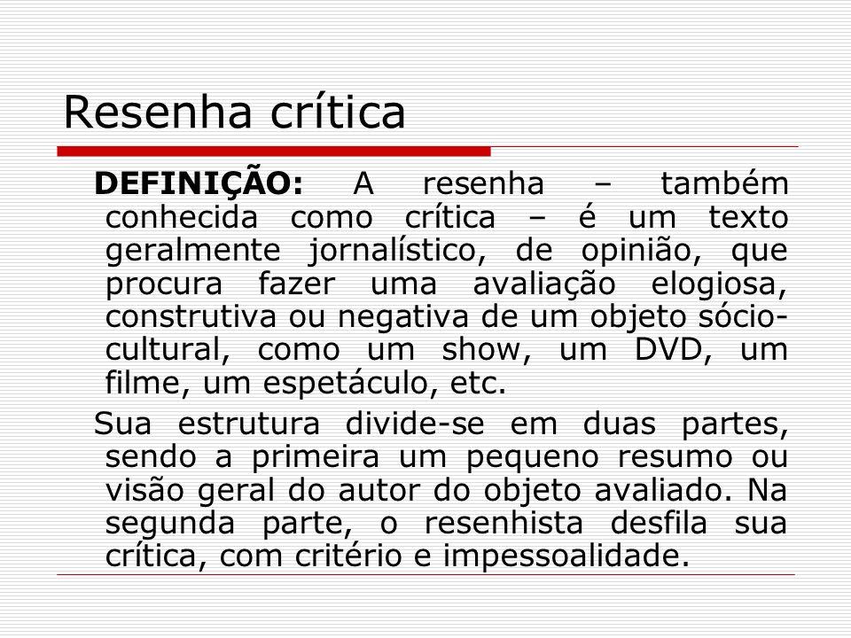 Resenha crítica DEFINIÇÃO: A resenha – também conhecida como crítica – é um texto geralmente jornalístico, de opinião, que procura fazer uma avaliação