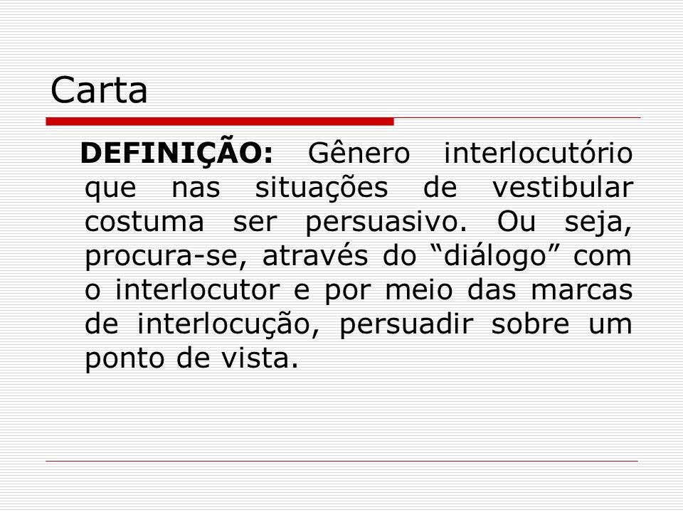 Carta DEFINIÇÃO: Gênero interlocutório que nas situações de vestibular costuma ser persuasivo. Ou seja, procura-se, através do diálogo com o interlocu