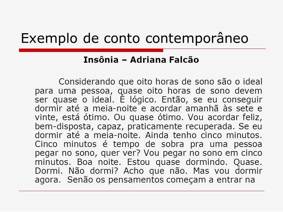 Exemplo de conto contemporâneo Insônia – Adriana Falcão Considerando que oito horas de sono são o ideal para uma pessoa, quase oito horas de sono deve