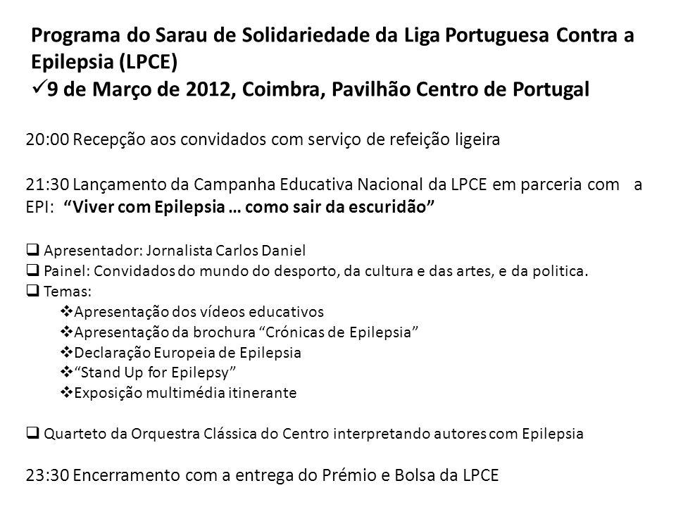 Programa do Sarau de Solidariedade da Liga Portuguesa Contra a Epilepsia (LPCE) 9 de Março de 2012, Coimbra, Pavilhão Centro de Portugal 20:00 Recepçã