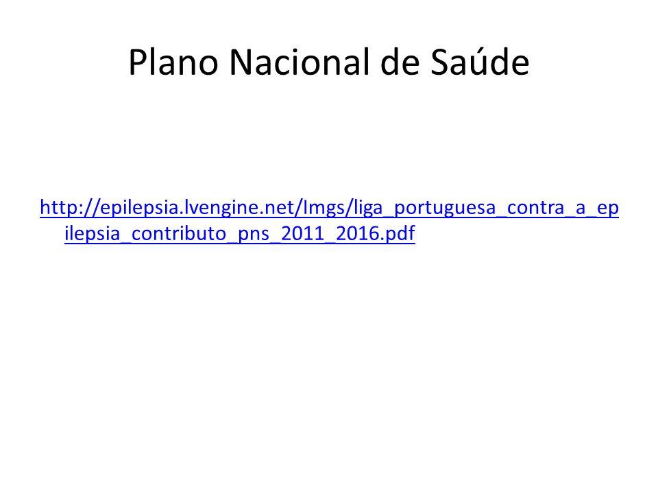 Plano Nacional de Saúde http://epilepsia.lvengine.net/Imgs/liga_portuguesa_contra_a_ep ilepsia_contributo_pns_2011_2016.pdf