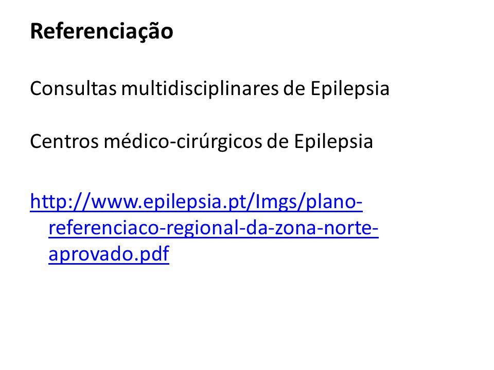 Referenciação Consultas multidisciplinares de Epilepsia Centros médico-cirúrgicos de Epilepsia http://www.epilepsia.pt/Imgs/plano- referenciaco-region