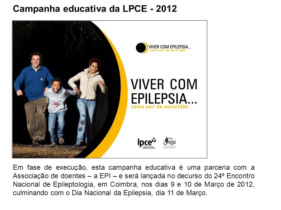 Campanha educativa da LPCE - 2012 Em fase de execução, esta campanha educativa é uma parceria com a Associação de doentes – a EPI – e será lançada no