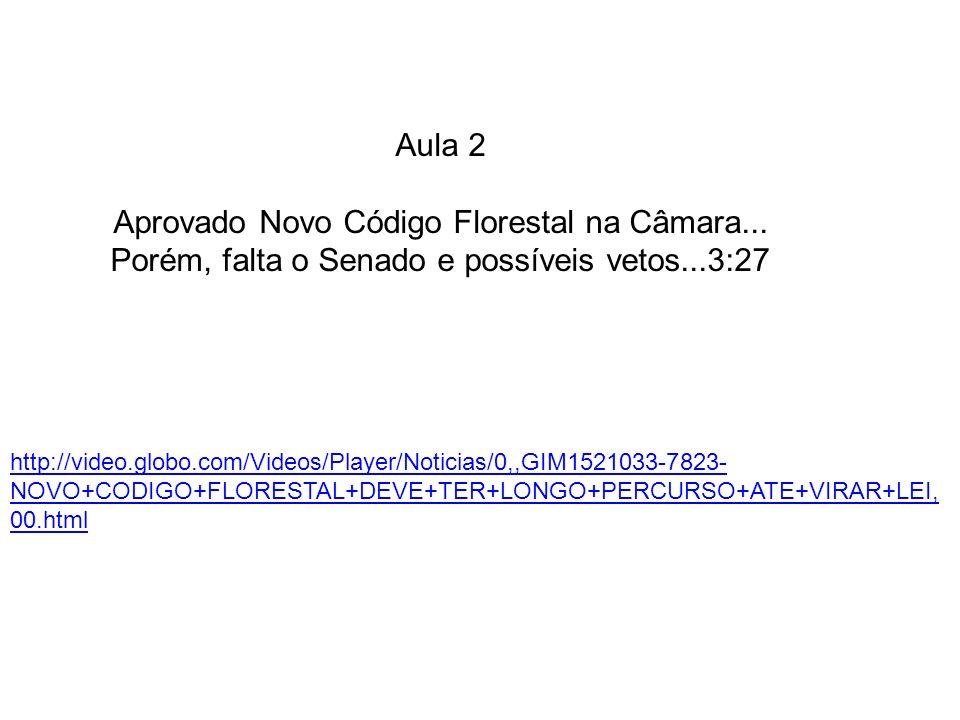 Aula 2 Aprovado Novo Código Florestal na Câmara... Porém, falta o Senado e possíveis vetos...3:27 http://video.globo.com/Videos/Player/Noticias/0,,GIM
