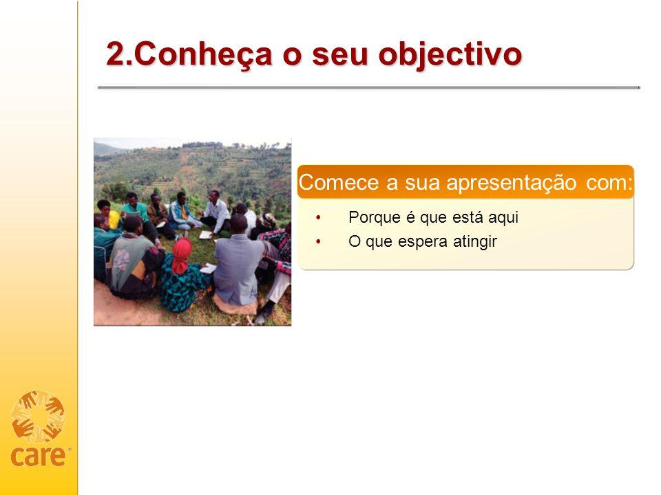 2.Conheça o seu objectivo Porque é que está aqui O que espera atingir Comece a sua apresentação com: