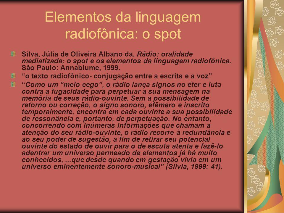 Elementos da linguagem radiofônica: o spot Silva, Júlia de Oliveira Albano da. Rádio: oralidade mediatizada: o spot e os elementos da linguagem radiof