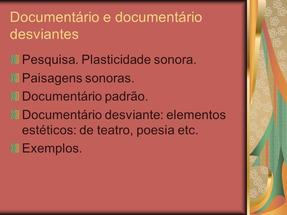 Documentário e documentário desviantes Pesquisa. Plasticidade sonora. Paisagens sonoras. Documentário padrão. Documentário desviante: elementos estéti
