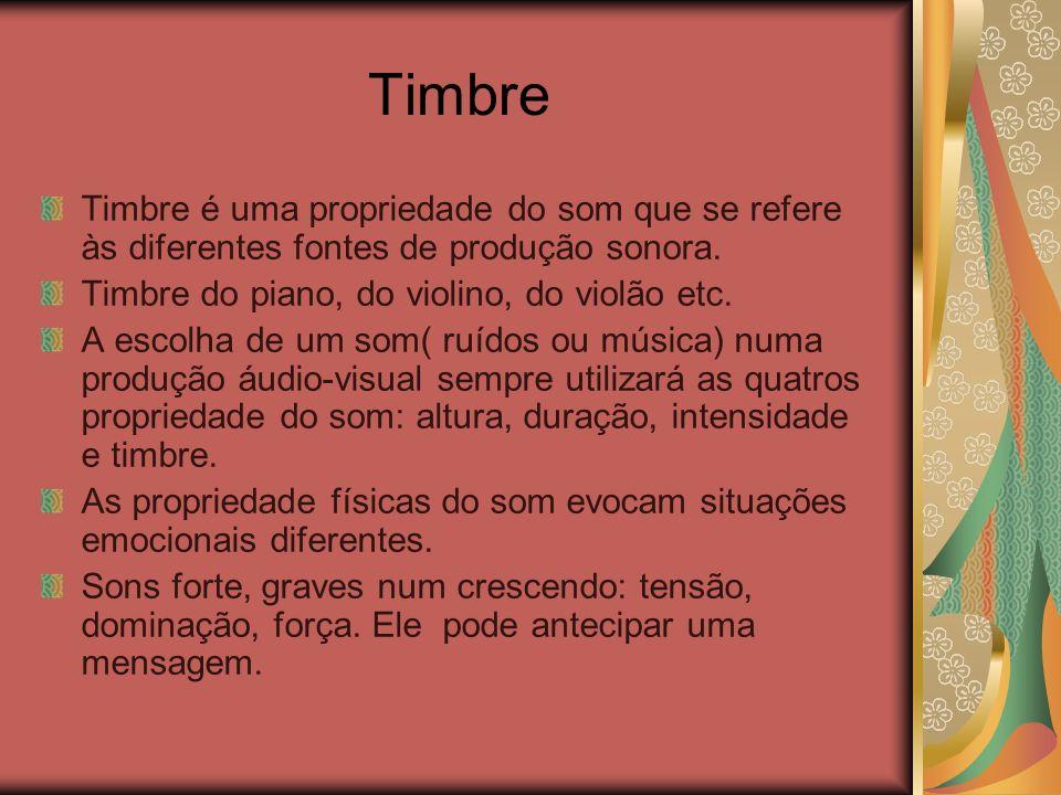 Timbre Timbre é uma propriedade do som que se refere às diferentes fontes de produção sonora. Timbre do piano, do violino, do violão etc. A escolha de