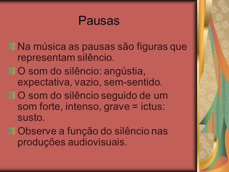 Pausas Na música as pausas são figuras que representam silêncio. O som do silêncio: angústia, expectativa, vazio, sem-sentido. O som do silêncio segui