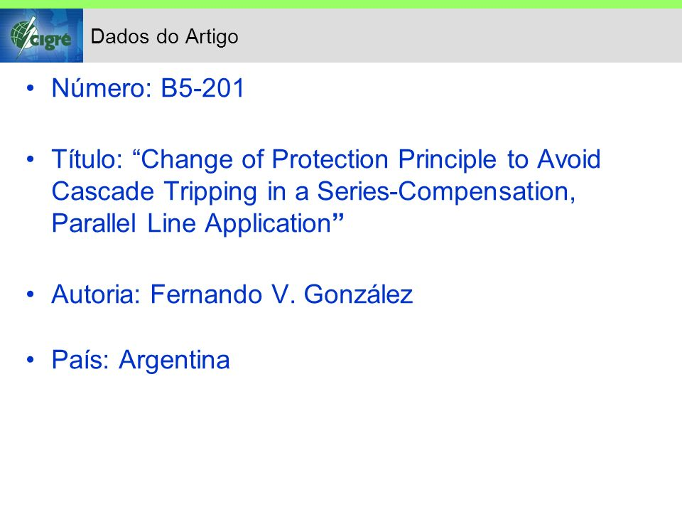 Dados do Artigo Número: B5-201 Título: Change of Protection Principle to Avoid Cascade Tripping in a Series-Compensation, Parallel Line Application Autoria: Fernando V.