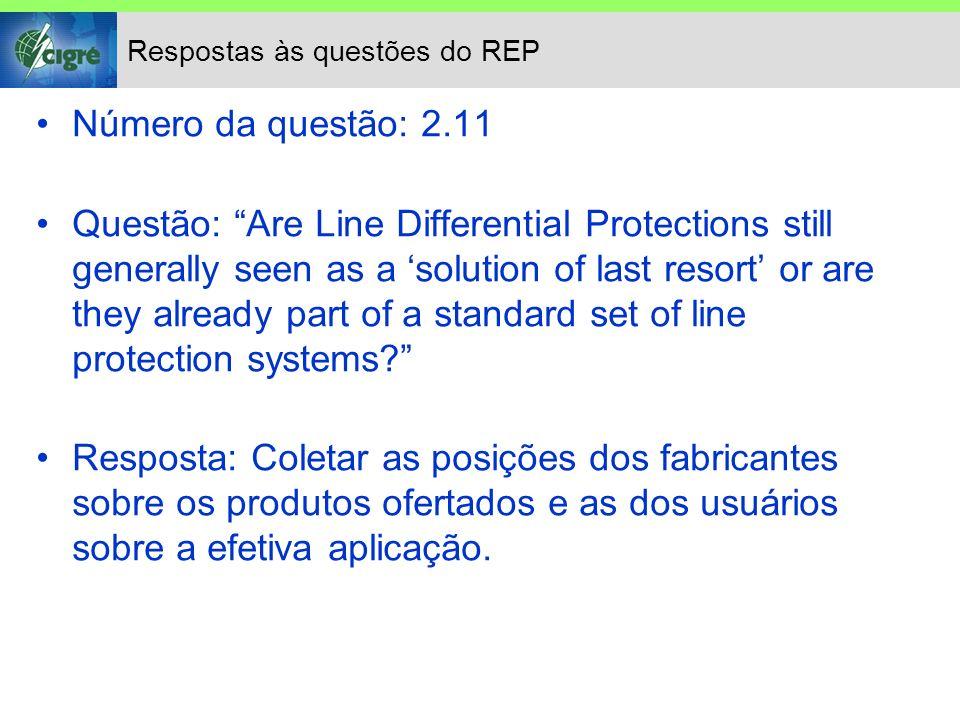Respostas às questões do REP Número da questão: 2.11 Questão: Can other utilities report on their experience in the use of Line Differential Protections.