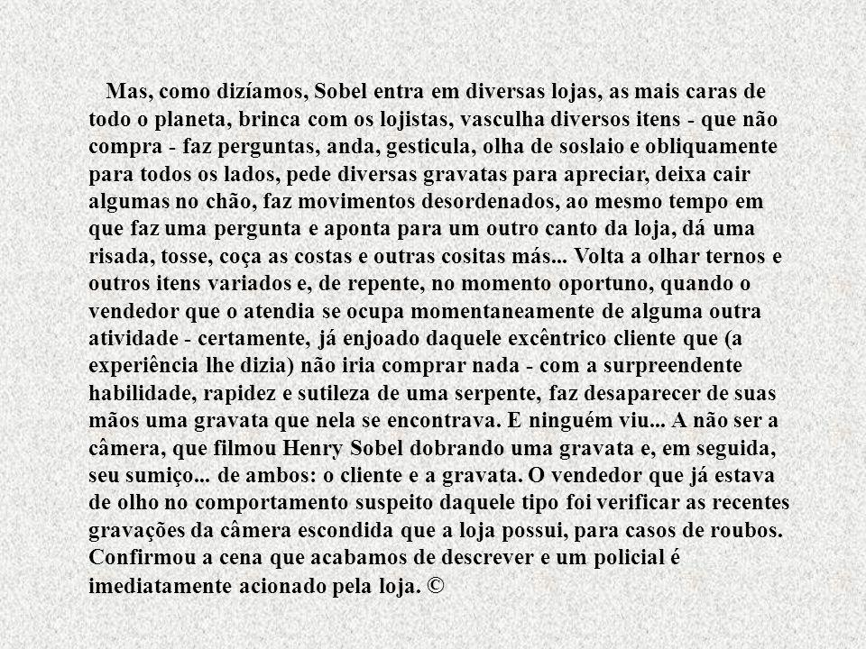 ... passeava Henry Isaac Sobel, o líder judeu mais famoso do Brasil e, segundo algumas opiniões, do mundo!