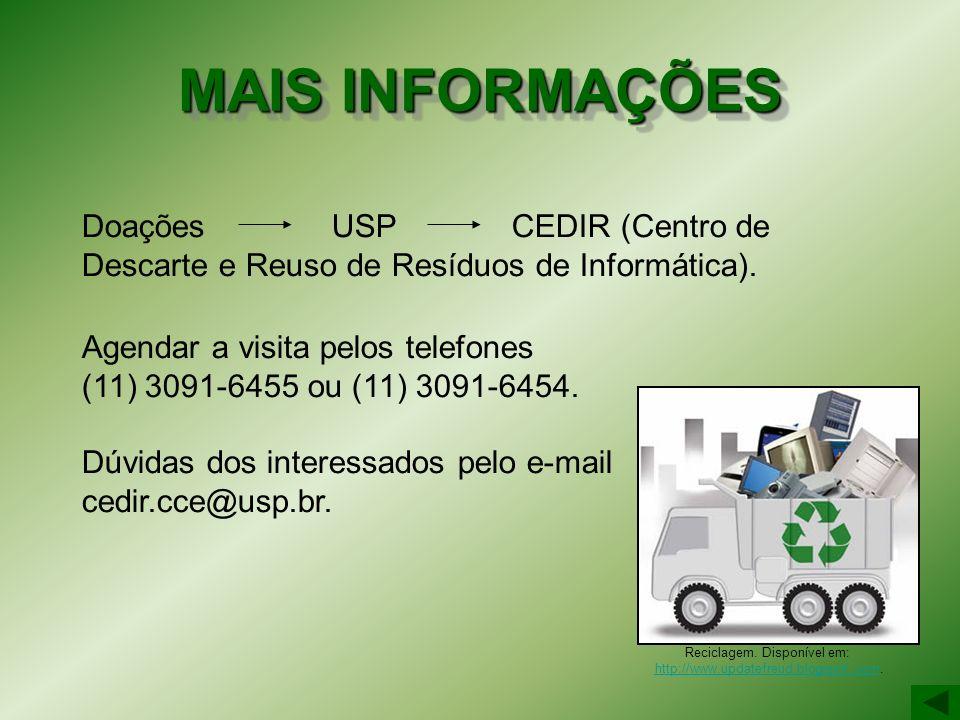 MAIS INFORMAÇÕES Doações USP CEDIR (Centro de Descarte e Reuso de Resíduos de Informática). Agendar a visita pelos telefones (11) 3091-6455 ou (11) 30