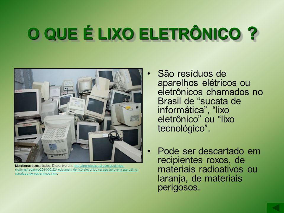 O QUE É LIXO ELETRÔNICO ? São resíduos de aparelhos elétricos ou eletrônicos chamados no Brasil de sucata de informática, lixo eletrônico ou lixo tecn