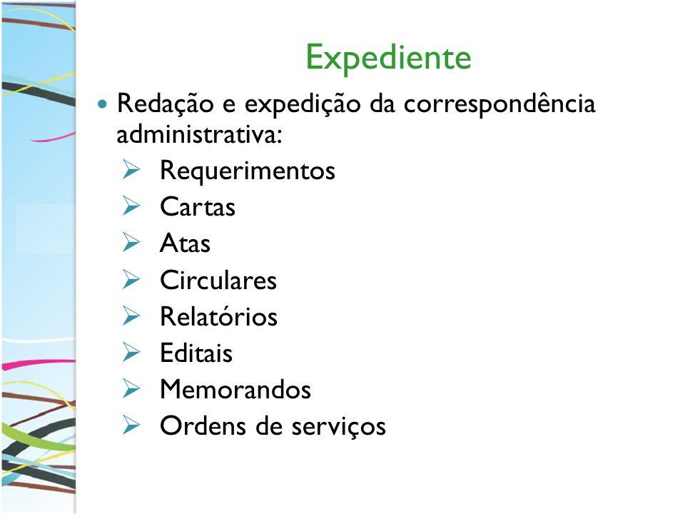 Expediente Redação e expedição da correspondência administrativa: Requerimentos Cartas Atas Circulares Relatórios Editais Memorandos Ordens de serviço