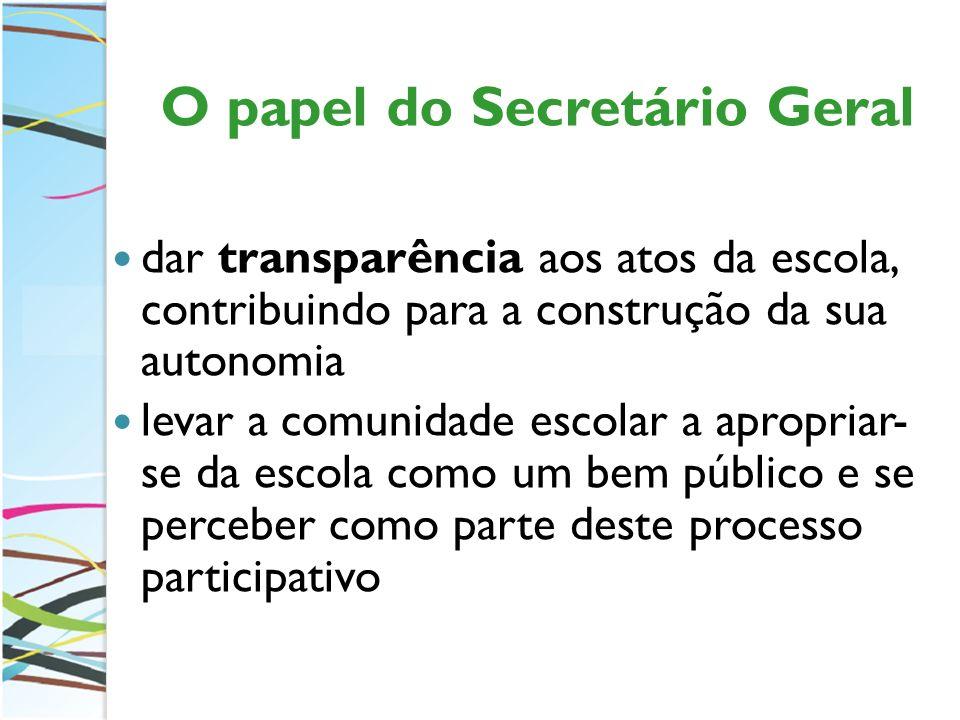 O papel do Secretário Geral dar transparência aos atos da escola, contribuindo para a construção da sua autonomia levar a comunidade escolar a apropri
