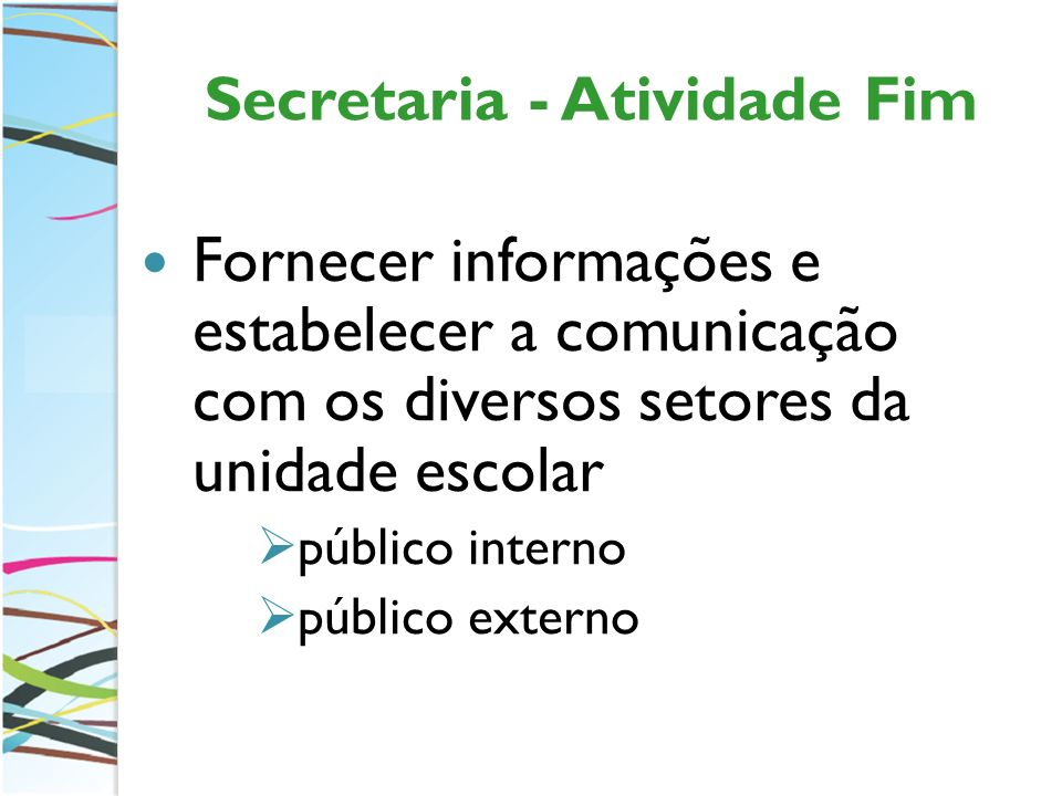 Secretaria - Atividade Fim Fornecer informações e estabelecer a comunicação com os diversos setores da unidade escolar público interno público externo