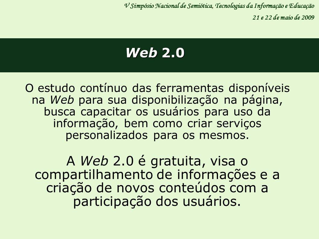 Web 2.0 V Simpósio Nacional de Semiótica, Tecnologias da Informação e Educação 21 e 22 de maio de 2009 O estudo contínuo das ferramentas disponíveis n