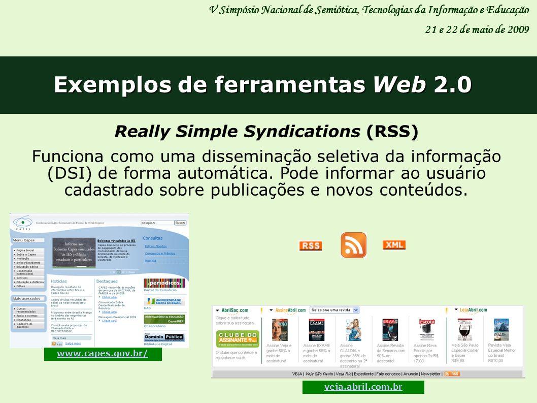 V Simpósio Nacional de Semiótica, Tecnologias da Informação e Educação 21 e 22 de maio de 2009 Exemplos de ferramentas Web 2.0 www.capes.gov.br/ veja.