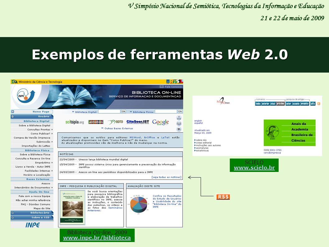 Exemplos de ferramentas Web 2.0 V Simpósio Nacional de Semiótica, Tecnologias da Informação e Educação 21 e 22 de maio de 2009 SCIELO www.scielo.br Bi